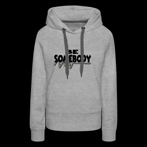 Be somebody - Women's Premium Hoodie