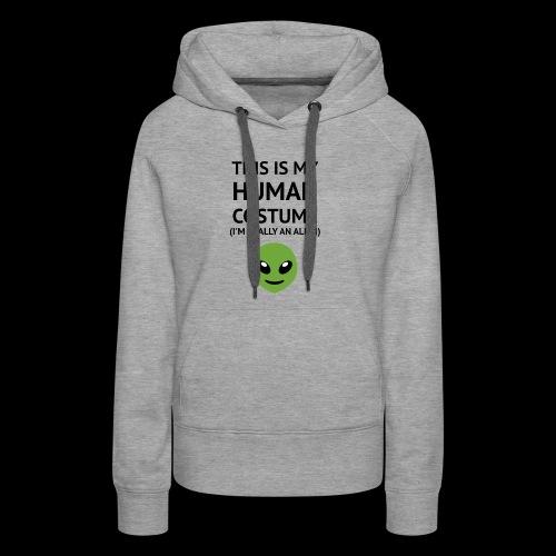 This Is My Human Costume - Alien Edition - Women's Premium Hoodie