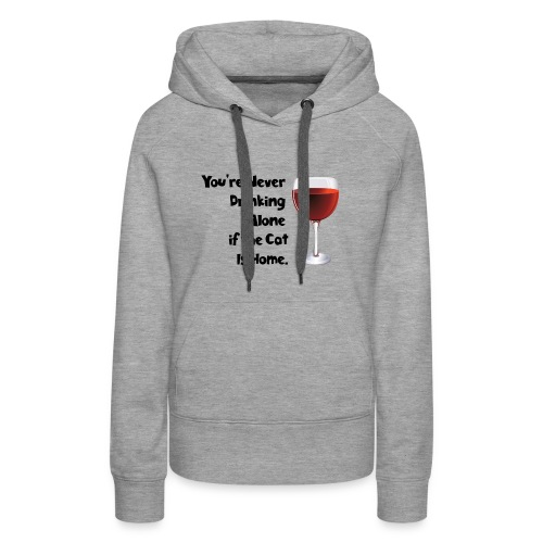 drinking alone cat, is not alone with the cat - Women's Premium Hoodie