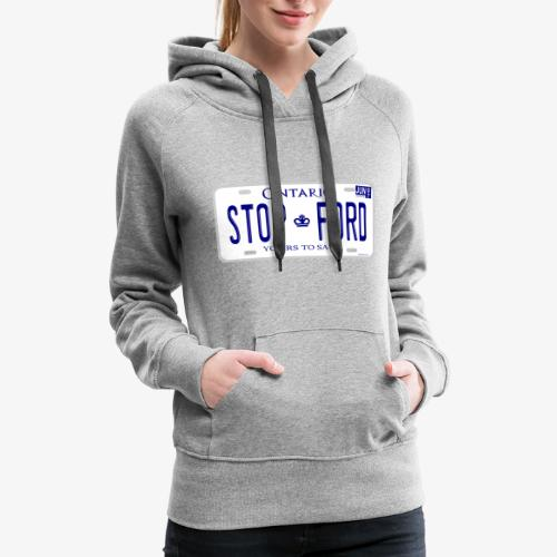 STOP FORD ONTARIO LICENCE PLATE - Women's Premium Hoodie