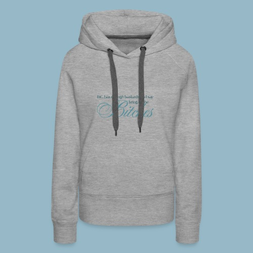 Bring on the Bitches in Teal - Women's Premium Hoodie