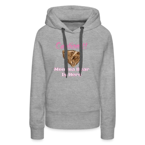 Caution Momma Bear Is Here Pink - Women's Premium Hoodie