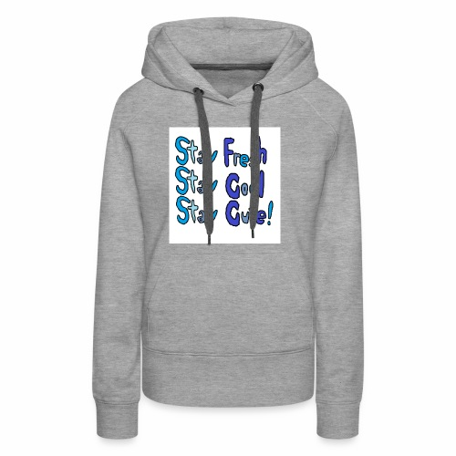 Stay Fresh,Stay Cool,Stay Cute! - Women's Premium Hoodie