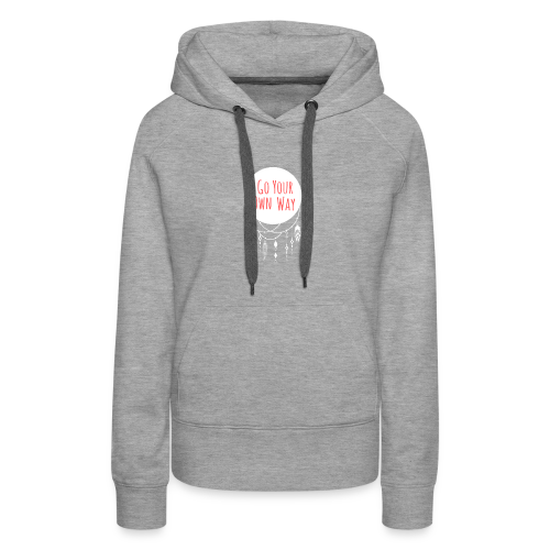 Go Your Own Way - Women's Premium Hoodie