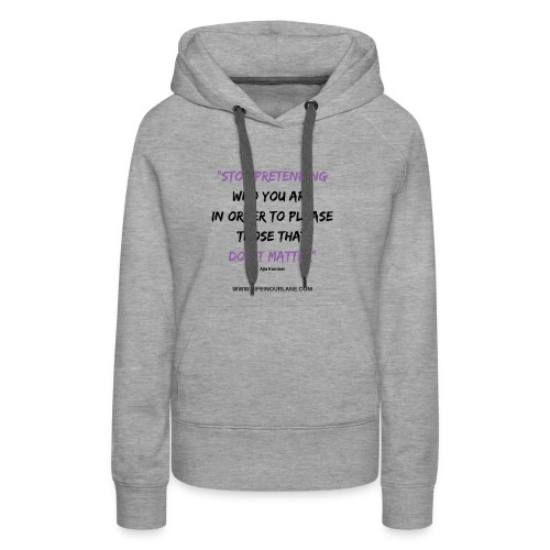 Stop Pretending Who You Are - Women's Premium Hoodie