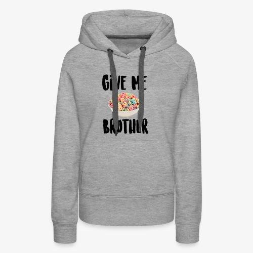 Give Me LOOPS Brother - Women's Premium Hoodie