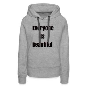 Everyone Is Beautiful - Women's Premium Hoodie