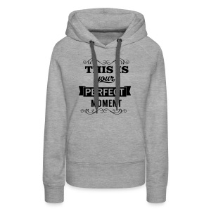This is your perfect moment - Women's Premium Hoodie