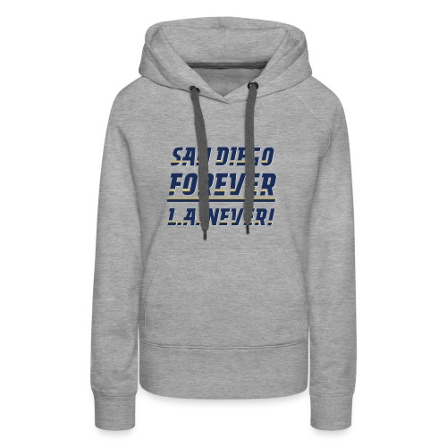 San Diego Forever, L.A. Never! - Women's Premium Hoodie
