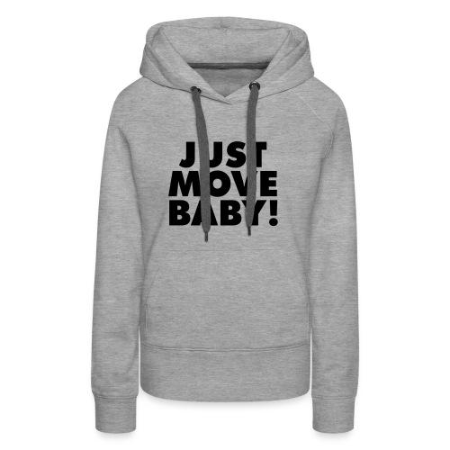 Just Move Baby! - Women's Premium Hoodie
