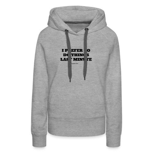 Last Minute Motto - Women's Premium Hoodie