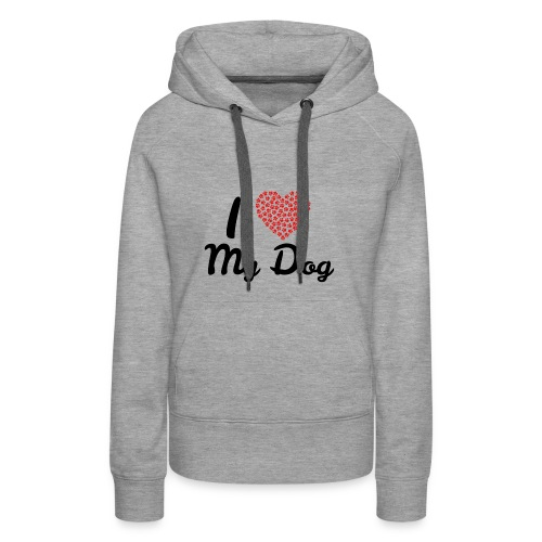 I love my dog - Women's Premium Hoodie