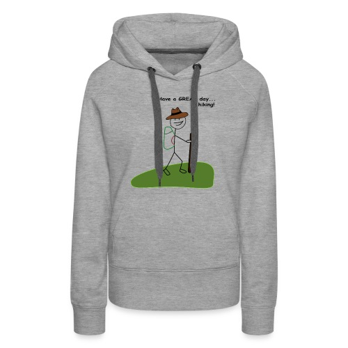 Have a GREAT day and a hike! - Women's Premium Hoodie