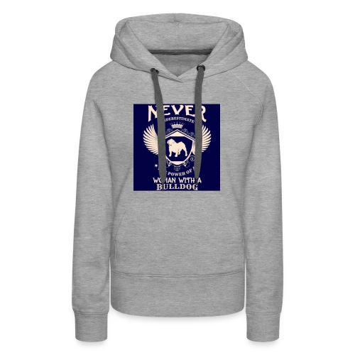 Never underestimate a Woman with a Bulldog - Women's Premium Hoodie