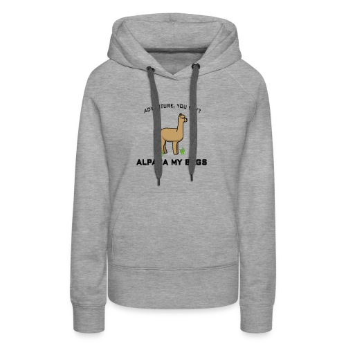 Adventure you say alpaca my bags - Women's Premium Hoodie