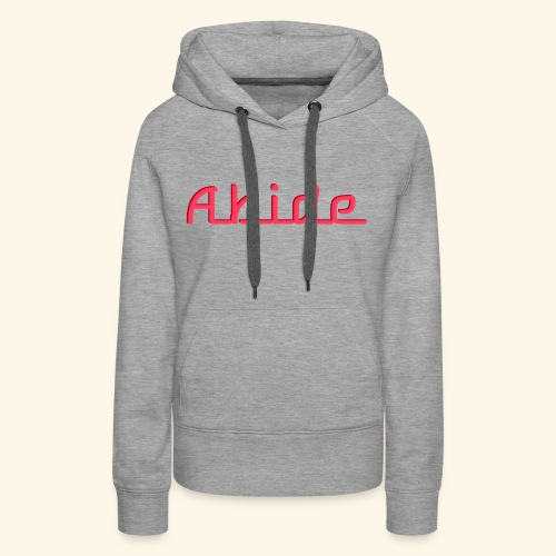 Abide: He Is The Vine, We Are The Branches - Women's Premium Hoodie