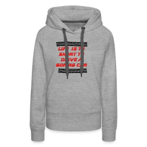 Life is to short to drive a boring car - Women's Premium Hoodie