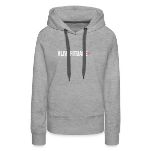 #LIVEFITBABE - Women's Premium Hoodie