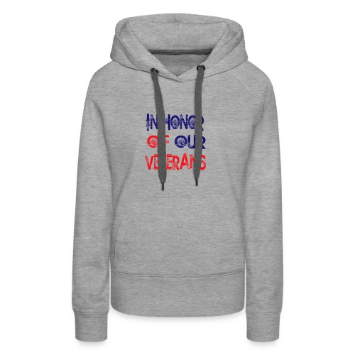 in honor of our veterans - Women's Premium Hoodie