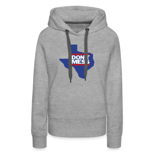 Don't Mess with Texas - Women's Premium Hoodie
