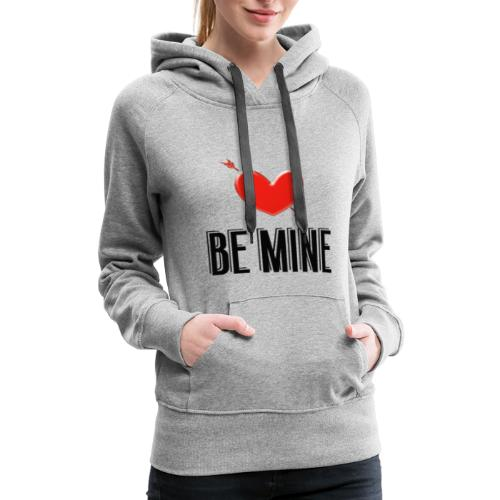 Be Mine - Women's Premium Hoodie