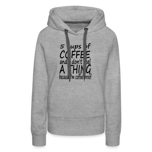 5 Cups of Coffee T-shirt - Women's Premium Hoodie