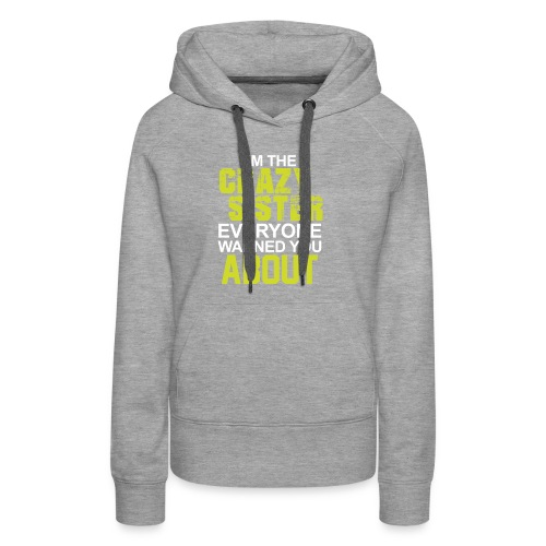 I m The Crazy Sister - Women's Premium Hoodie