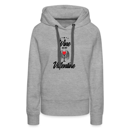 Wine Is my Valentine Shirts BY WearYourPassion - Women's Premium Hoodie