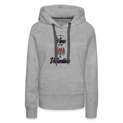 Wine Is my Valentine Shirts BY WearYourPassion - Women's Premium Hoodie