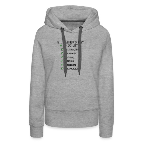 St Patrick's Day To Do List Funny Blarney Malarkey - Women's Premium Hoodie