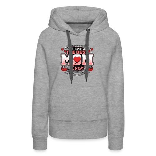 I Have the best Mom ever - Women's Premium Hoodie