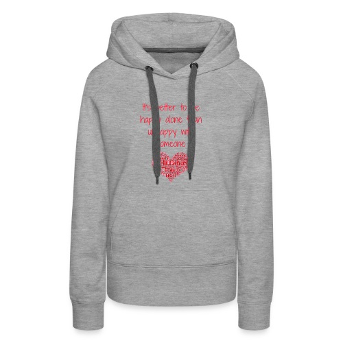 it's better to be happy alone - Women's Premium Hoodie