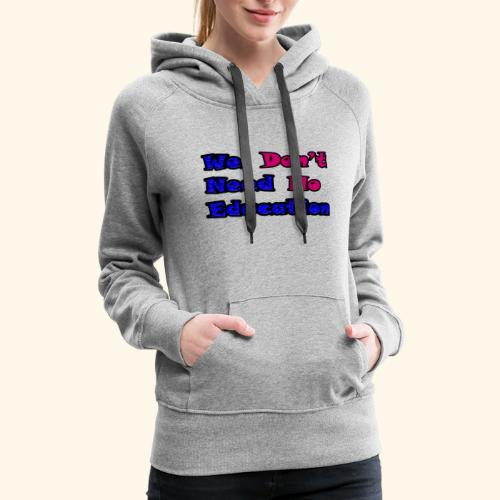 WE DON'T NEED TO EDUCATION back to school - Women's Premium Hoodie