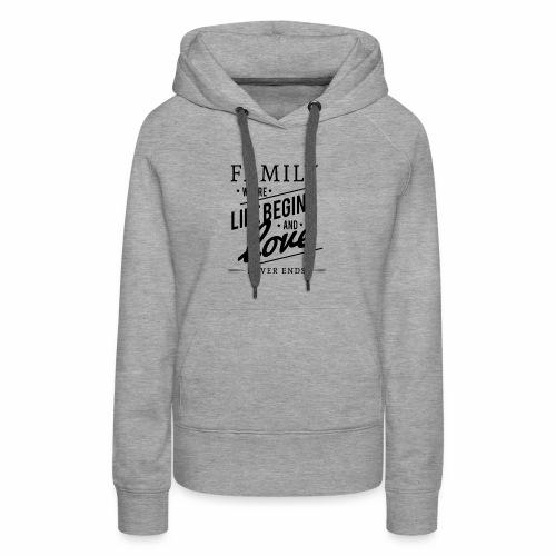 Family where life begins and love T-Shirt. - Women's Premium Hoodie