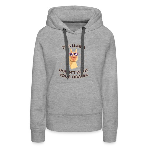 llama Drama T-shirt -llama Doesn't want your Drama - Women's Premium Hoodie