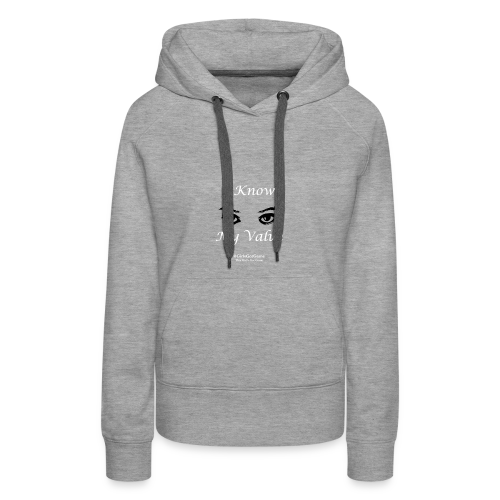 I Know My Value White Print - Women's Premium Hoodie