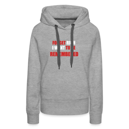 Forget Rich Be Remembred - Women's Premium Hoodie