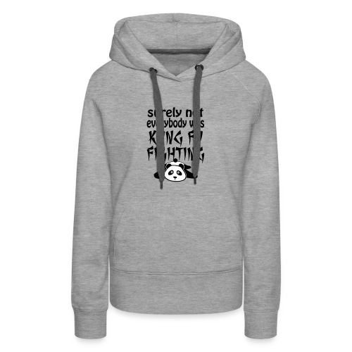 surely not everybody was kung fu fighting origin - Women's Premium Hoodie
