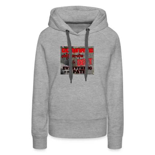 Dominate Obliterate and Dent - Women's Premium Hoodie