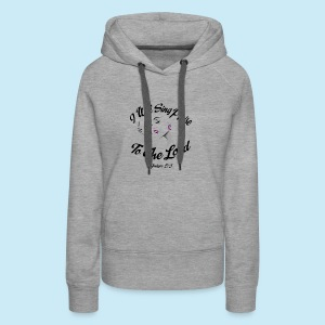 Sing Praise To The Lord - Women's Premium Hoodie
