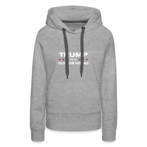 trump fuck your feeling - Women's Premium Hoodie