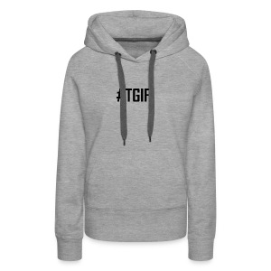 TGIF - Thank God It's Friday T-Shirts and Products - Women's Premium Hoodie