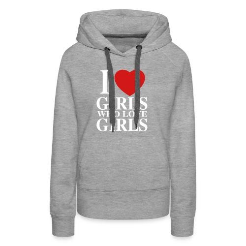 I Love Girls T-Shirt - Women's Premium Hoodie
