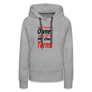 Home Business Owner Living Life On My Own Terms - Women's Premium Hoodie
