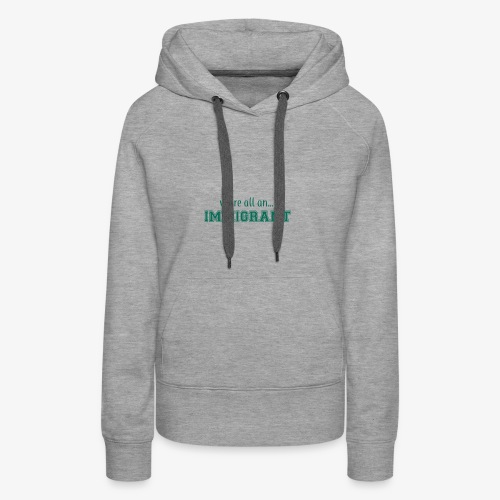 We're all an Immigrant - Women's Premium Hoodie