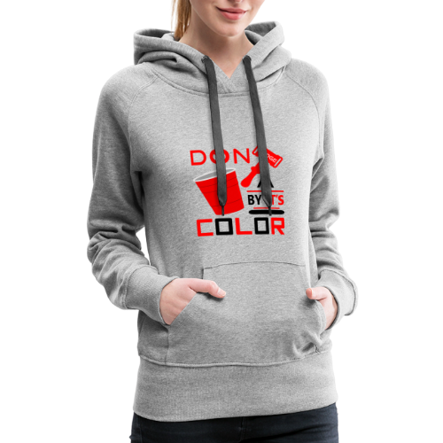 Dont Judge a Cup by its Color 2 - Women's Premium Hoodie