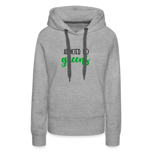 Addicted To Greens - Women's Premium Hoodie