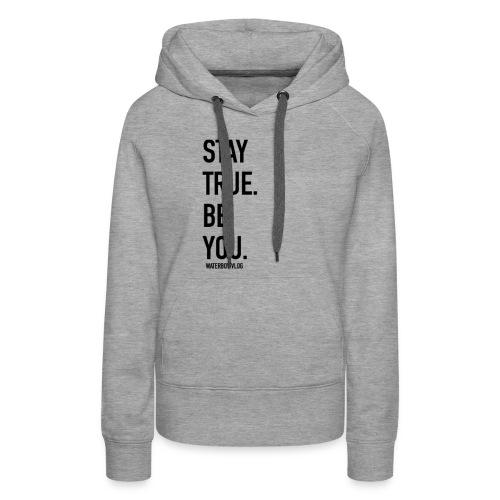 Stay True. Be You. - Women's Premium Hoodie