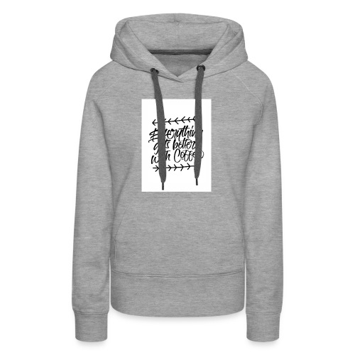 Everything better with coffee - Women's Premium Hoodie