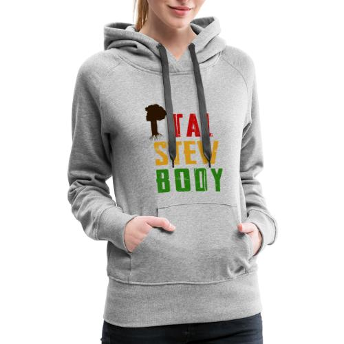 Ital Stew Body (FEMALE) - Women's Premium Hoodie
